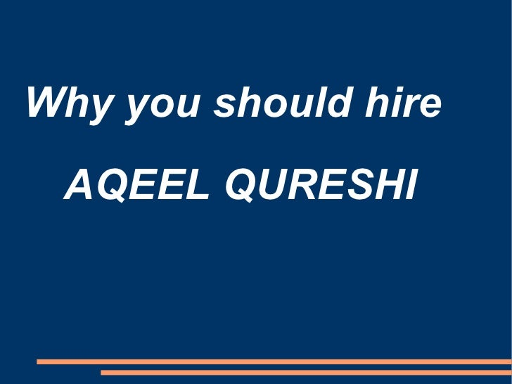AQEEL QURESHI Why you should hire