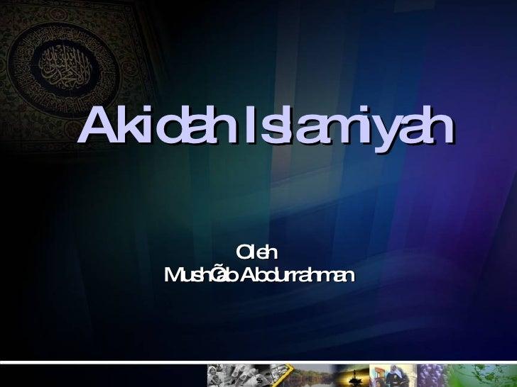 Akidah Islamiyah Oleh  Mush'ab Abdurrahman
