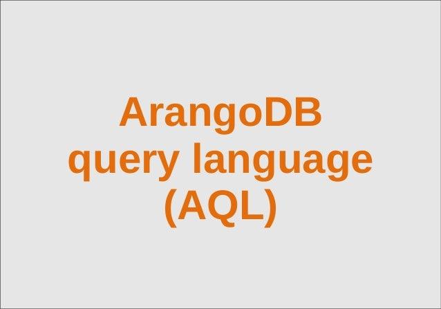 © 2013 triAGENS GmbH | 2013-06-06 1ArangoDBquery language(AQL)
