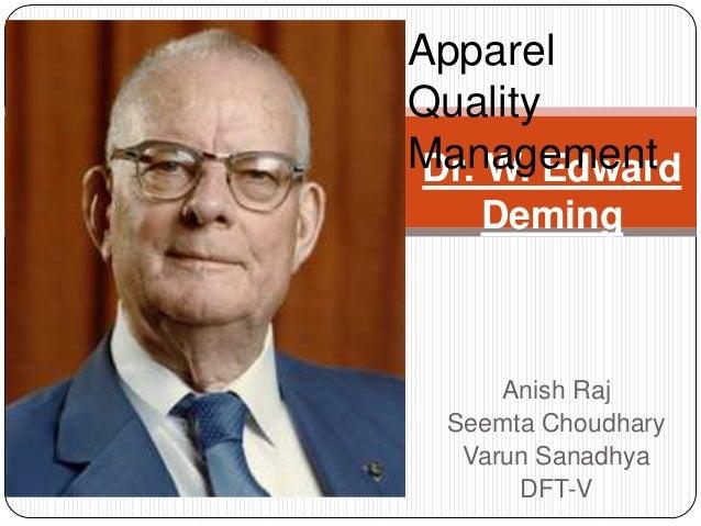 Apparel Quality Management Dr. W. Edward Deming  Anish Raj Seemta Choudhary Varun Sanadhya DFT-V