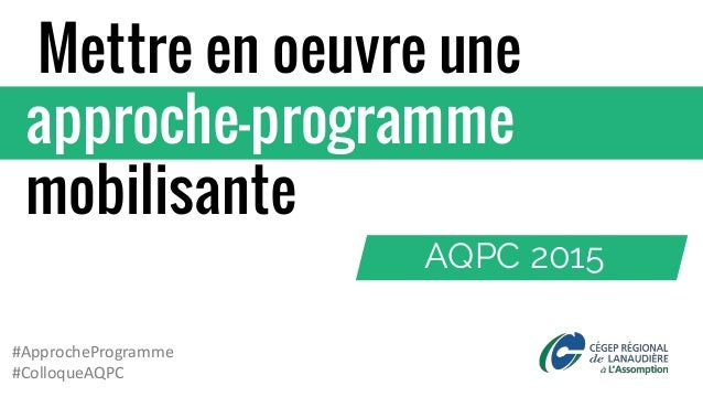 AQPC 2015 Mettre en oeuvre une approche-programme mobilisante #ApprocheProgramme #ColloqueAQPC