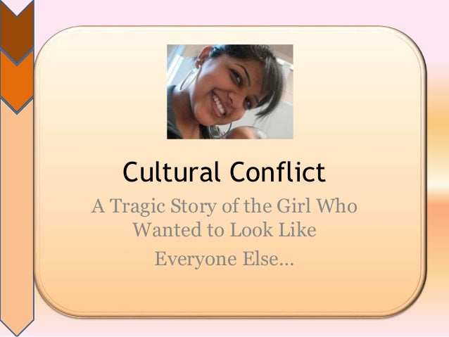 Cultural Conflict A Tragic Story of the Girl Who Wanted to Look Like Everyone Else…