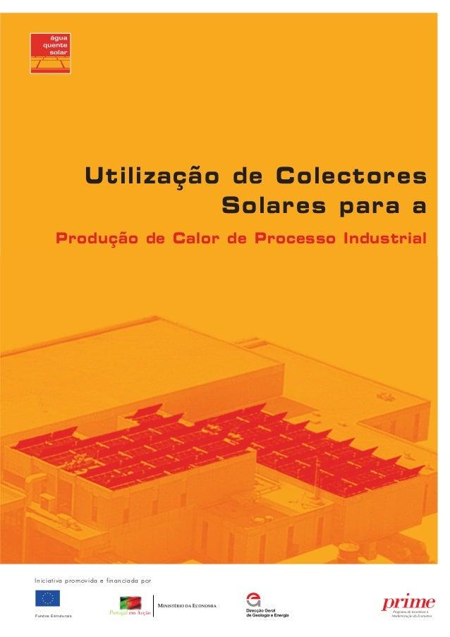Utilização de ColectoresSolares para aProdução de Calor de Processo IndustrialFundos EstruturaisIniciativa promovida e fin...
