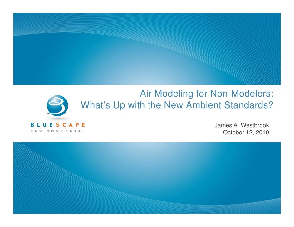 Air Modeling for Non-Modelers: What's Up with the New Ambient Standards?                              James A. Westbrook  ...