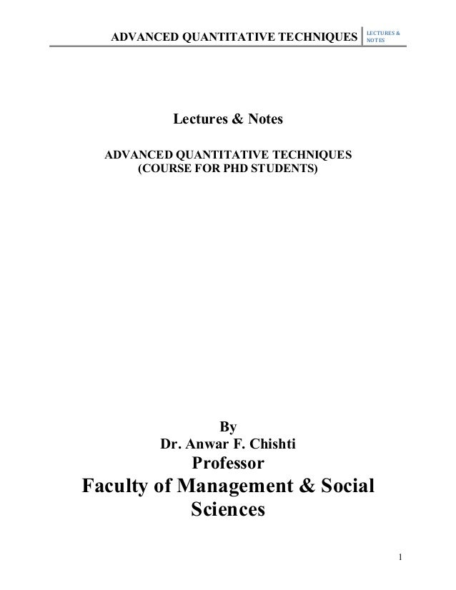 LECTURES &  ADVANCED QUANTITATIVE TECHNIQUES   NOTES          Lectures & Notes  ADVANCED QUANTITATIVE TECHNIQUES      (COU...