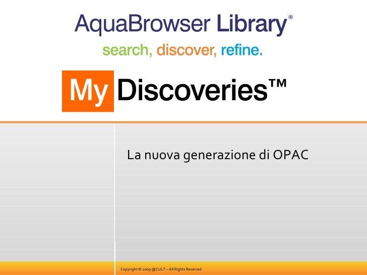 La nuova generazione di OPAC Copyright © 2009 @CULT – All Rights Reserved