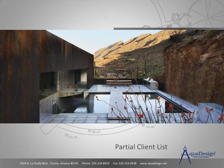 Partial Client List7534 N. La Cholla Blvd., Tucson, Arizona 85741   Phone: 520-219-8929   Fax: 520-219-9438   www.aquadesi...
