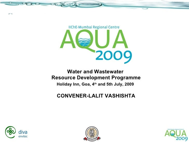 Water and Wastewater  Resource Development Programme Holiday Inn, Goa, 4 th  and 5th July, 2009   CONVENER-LALIT VASHISHTA