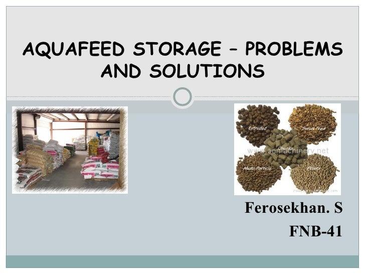 Ferosekhan. S FNB-41 AQUAFEED STORAGE – PROBLEMS AND SOLUTIONS