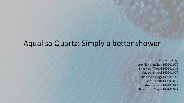 aqualisa a better shower Rawlinson should begin a €3-4 million ad campaign targeting consumers that are purchasing new showers in order to increase the amount of aqualisa quartz showers.