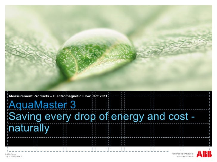 Measurement Products – Electromagnetic Flow, Oct 2011    AquaMaster 3    Saving every drop of energy and cost -    natural...