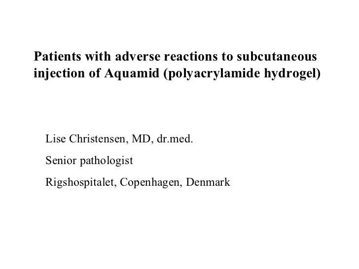 Patients with adverse reactions to subcutaneousinjection of Aquamid (polyacrylamide hydrogel) Lise Christensen, MD, dr.med...
