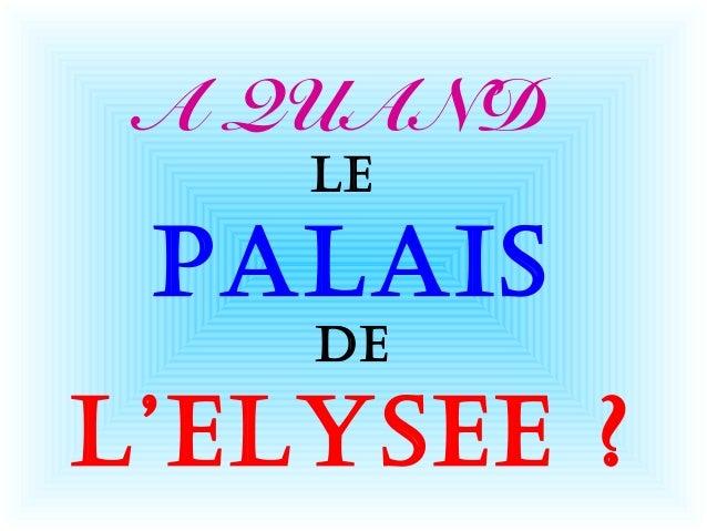 A QUAND LE PALAIS DE L'ELYSEE ?