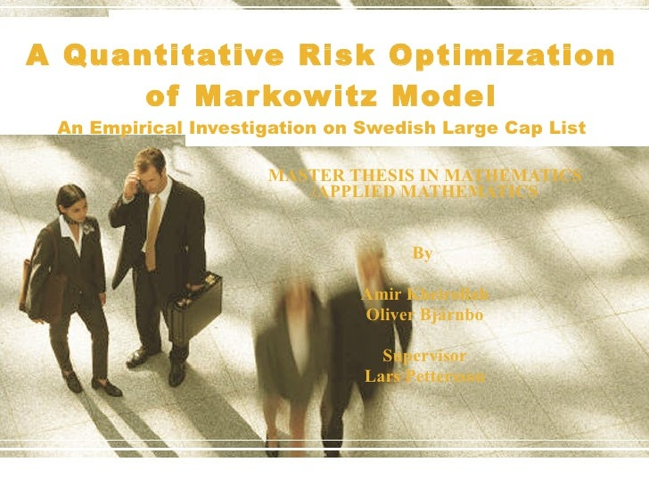 A Quantitative Risk Optimization of Markowitz Model An Empirical Investigation on Swedish Large Cap List MASTER THESIS IN ...