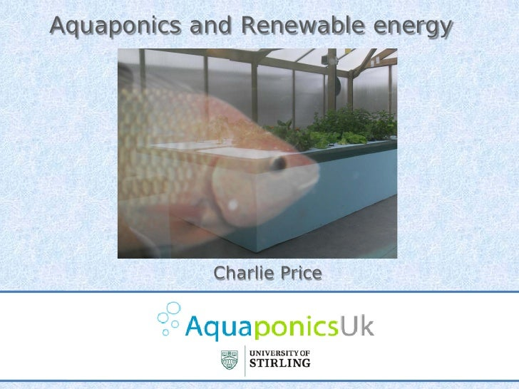 Aquaponics and Renewable energy                 Charlie Price