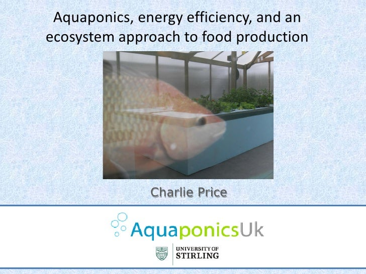 Aquaponics, energy efficiency, and an ecosystem approach to food production                    Charlie Price