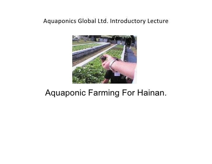 Aquaponics Global Ltd. Introductory LectureAquaponic Farming For Hainan.