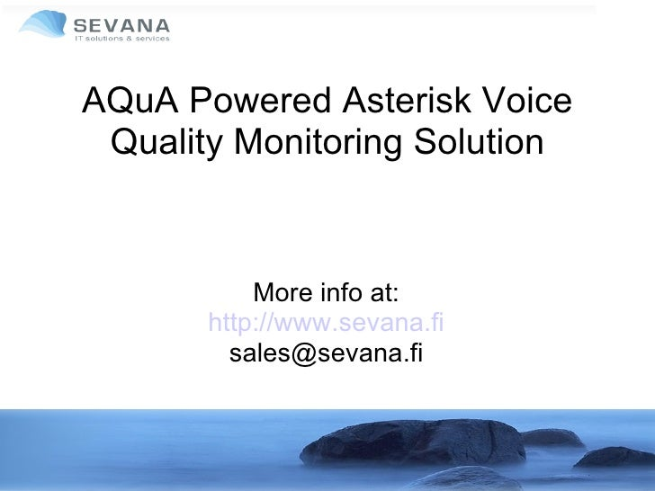 AQuA Powered Asterisk Voice  Quality Monitoring Solution               More info at:        http://www.sevana.fi          ...