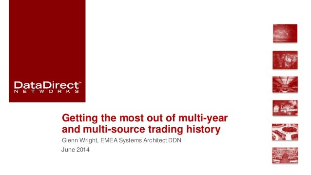 Getting the most out of multi-year and multi-source trading history Glenn Wright, EMEA Systems Architect DDN June 2014