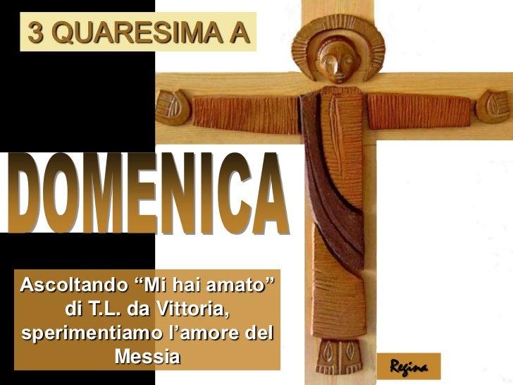 """3 QUARESIMA A<br />DOMENICA<br />Ascoltando """"Mi hai amato"""" di T.L. da Vittoria, sperimentiamo l'amore del Messia <br />Reg..."""