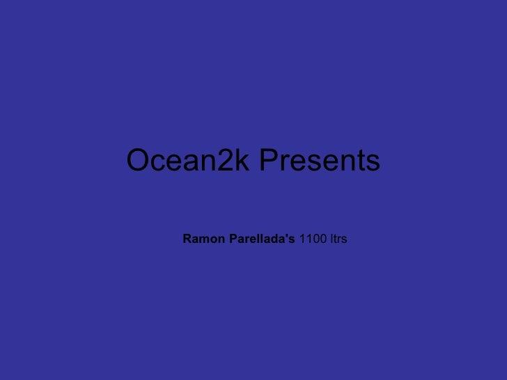 Ocean2k Presents Ramon Parellada's  1100 ltrs