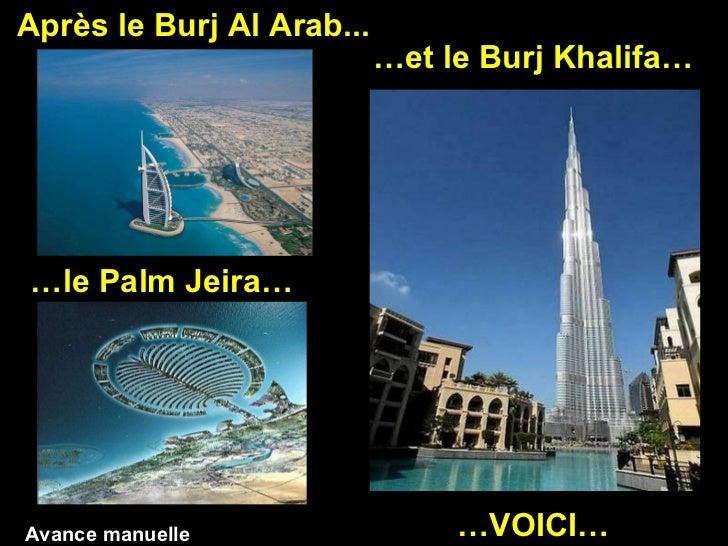 Après le Burj Al Arab... … le Palm Jeira… … et le Burj Khalifa… … VOICI… Avance manuelle
