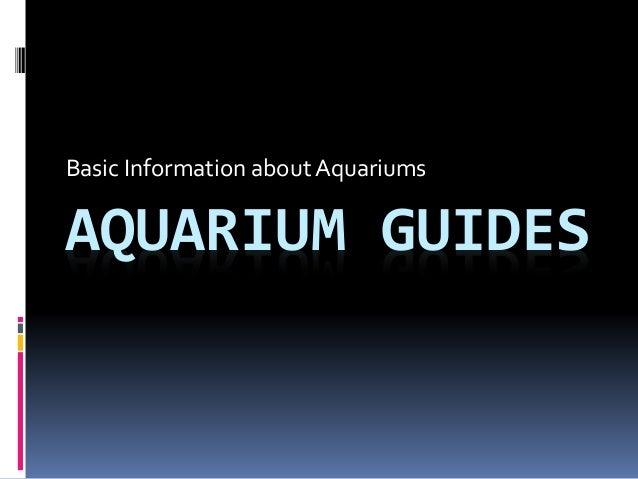 AQUARIUM GUIDES Basic Information about Aquariums