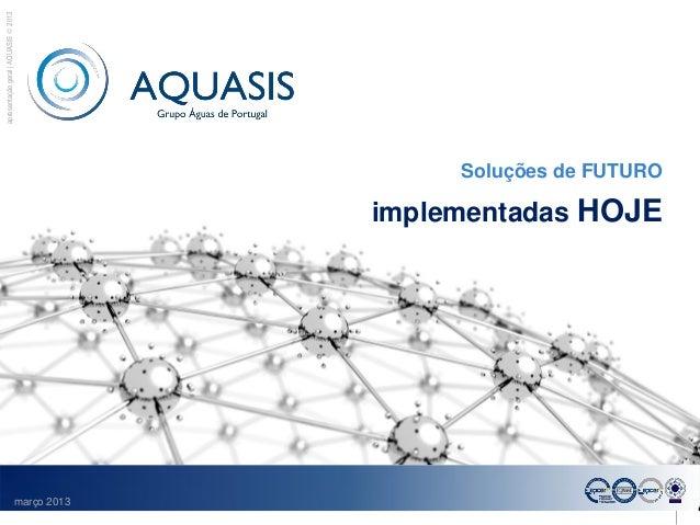 apresentação geral   AQUASIS  2013                                                    Soluções de FUTURO                 ...