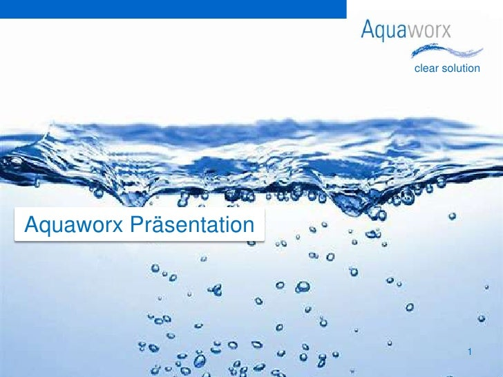 clear solution     Aquaworx Präsentation                                        1