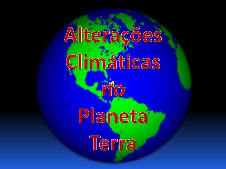 Alterações Climáticas<br />no <br />Planeta Terra<br />