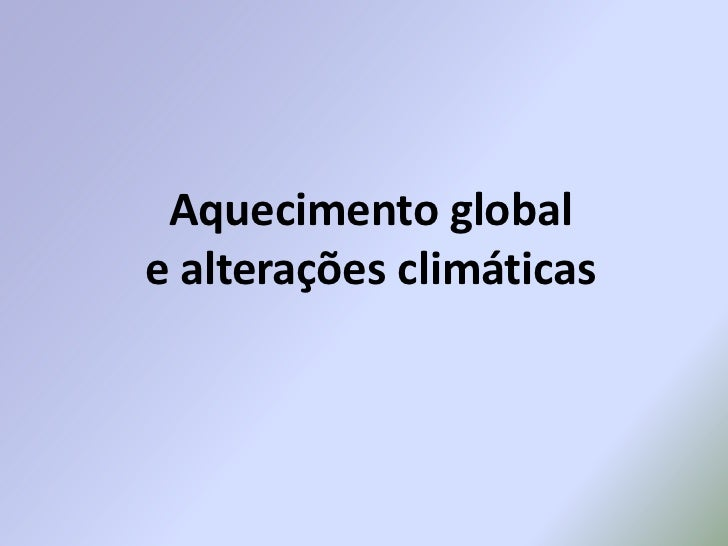 Aquecimento global e alterações climáticas<br />