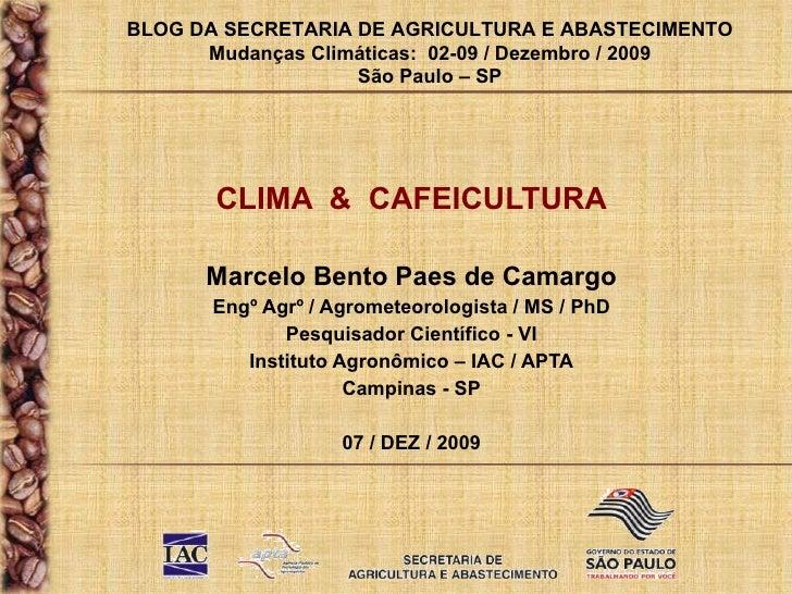 CLIMA  &  CAFEICULTURA Marcelo Bento Paes de Camargo Engº Agrº / Agrometeorologista / MS / PhD Pesquisador Científico - VI...