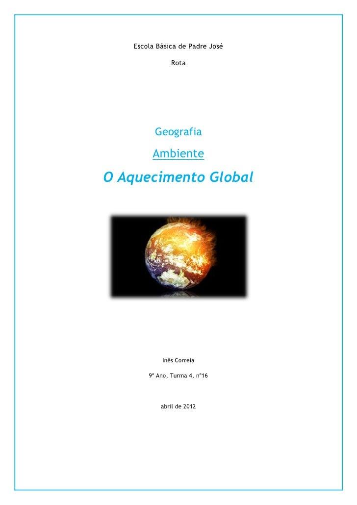 Escola Básica de Padre José               Rota          Geografia         AmbienteO Aquecimento Global            Inês Cor...