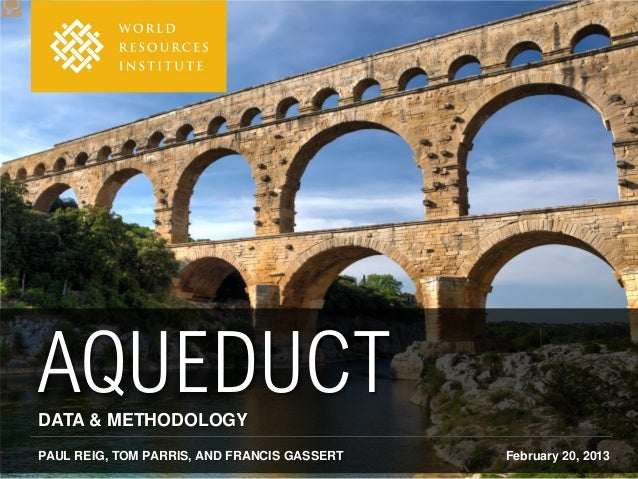 AQUEDUCTDATA & METHODOLOGYPAUL REIG, TOM PARRIS, AND FRANCIS GASSERT   February 20, 2013