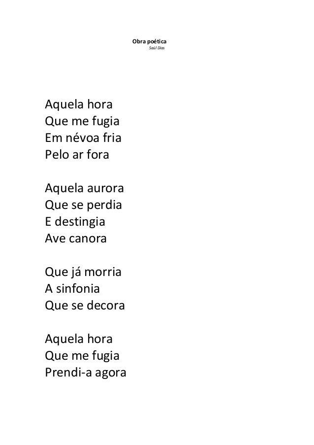 Obra poética                      Saúl DiasAquela horaQue me fugiaEm névoa friaPelo ar foraAquela auroraQue se perdiaE des...