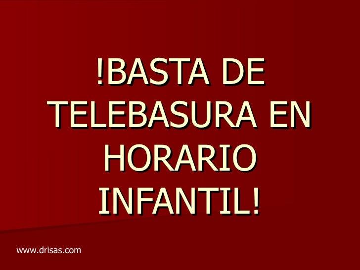 !BASTA DE TELEBASURA EN HORARIO INFANTIL! www.drisas.com