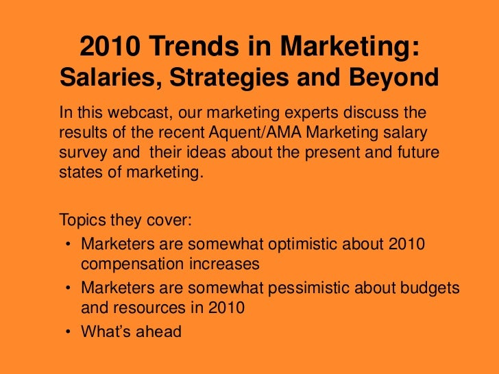 2010 Trends in Marketing:Salaries, Strategies and Beyond<br />In this webcast, our marketing experts discuss the results o...