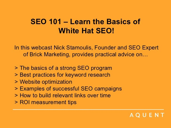 SEO 101 – Learn the Basics of  White Hat SEO! In this webcast Nick Stamoulis, Founder and SEO Expert of Brick Marketing, p...