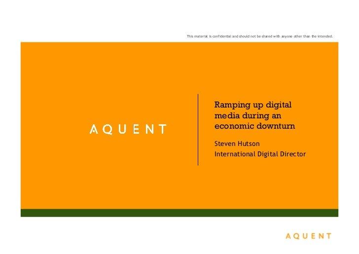 Aquent Presentation: Ramping up digital media during an economic downturn