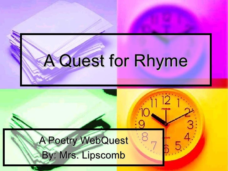 A Quest for RhymeA Poetry WebQuestBy: Mrs. Lipscomb