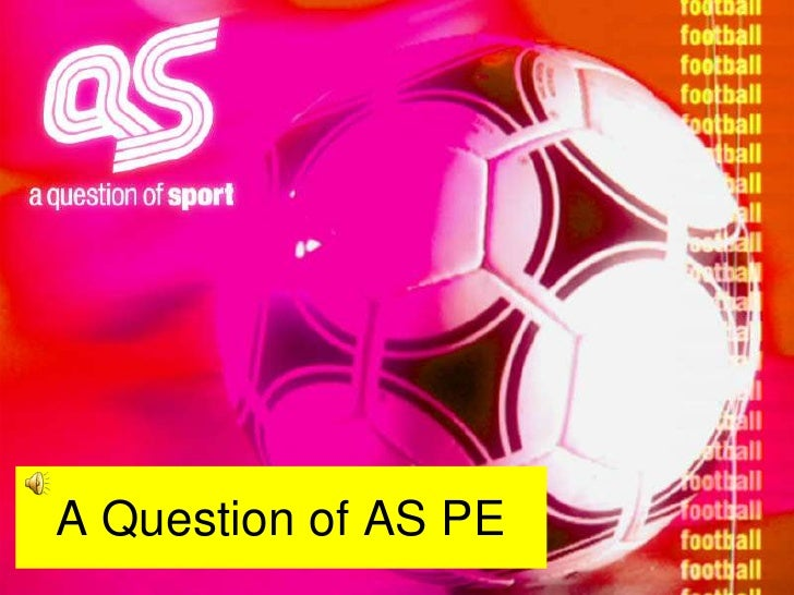 A Question of AS PE<br />