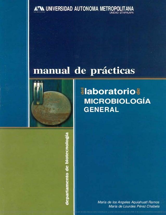 UNIVERSIDAD AUTONOMA METROPOLITANA manual de prácticas laboratorio MICROBIOLOGÍA GENERAL María de los Angeles Aquiahuatl R...