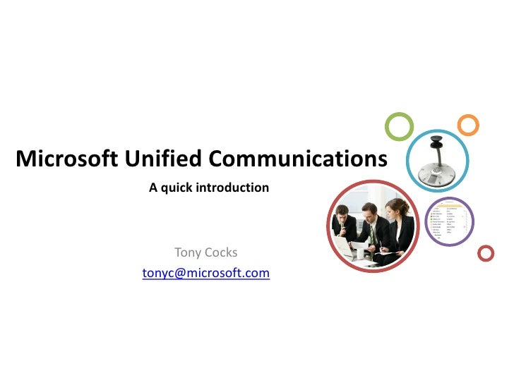 Microsoft Unified Communications            A quick introduction                   Tony Cocks           tonyc@microsoft.com