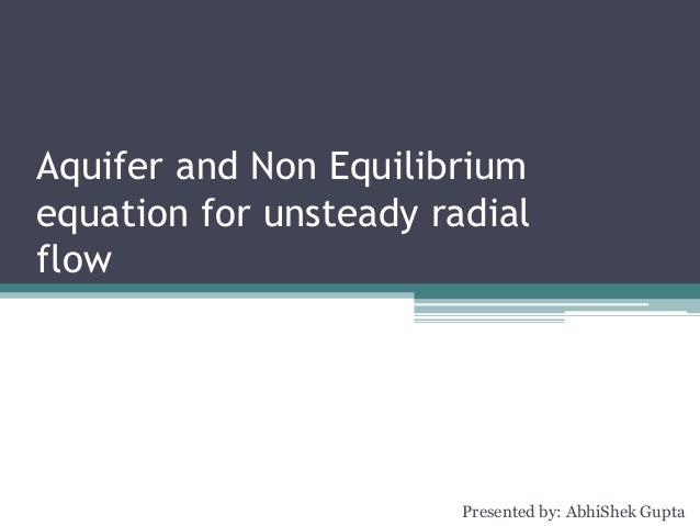 Aquifer and Non Equilibrium equation for unsteady radial flow Presented by: AbhiShek Gupta