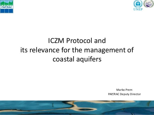 ICZM Protocol and its relevance for the management of coastal aquifers Marko Prem PAP/RAC Deputy Director