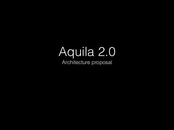 Aquila 2.0Architecture proposal