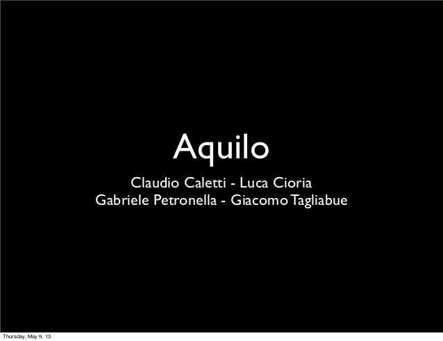 AquiloClaudio Caletti - Luca CioriaGabriele Petronella - Giacomo TagliabueThursday, May 9, 13