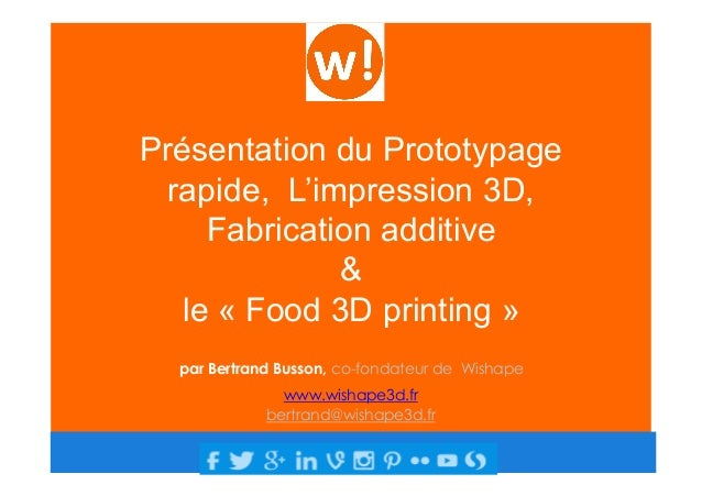 Présentation du Prototypage rapide, L'impression 3D, Fabrication additive & le « Food 3D printing » par Bertrand Busson, c...