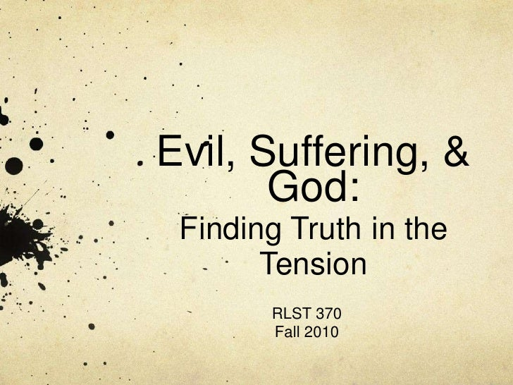 Evil, Suffering, & God:Finding Truth in the Tension<br />RLST 370<br />Fall 2010<br />