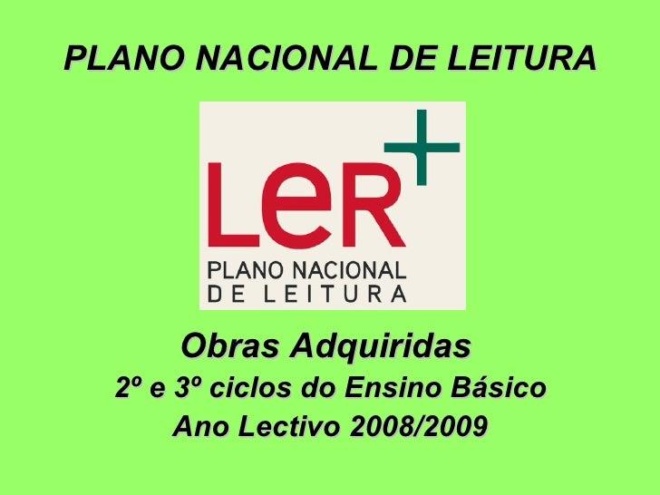 PLANO NACIONAL DE LEITURA Obras Adquiridas  2º e 3º ciclos do Ensino Básico Ano Lectivo 2008/2009